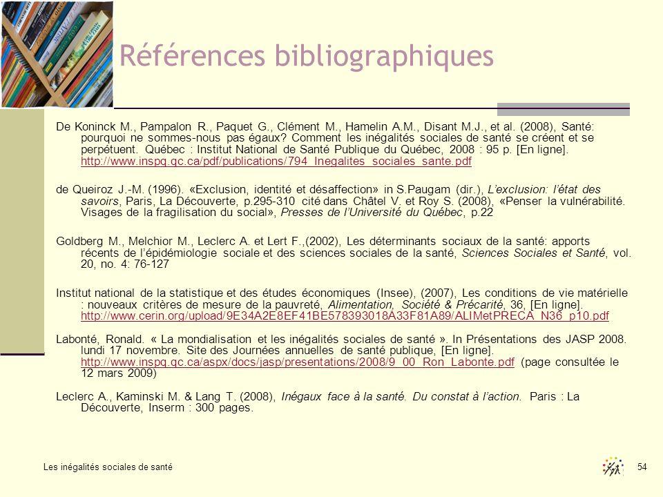 Les inégalités sociales de santé 54 Références bibliographiques De Koninck M., Pampalon R., Paquet G., Clément M., Hamelin A.M., Disant M.J., et al. (