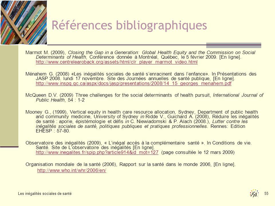 Les inégalités sociales de santé 55 Références bibliographiques Marmot M. (2009), Closing the Gap in a Generation: Global Health Equity and the Commis