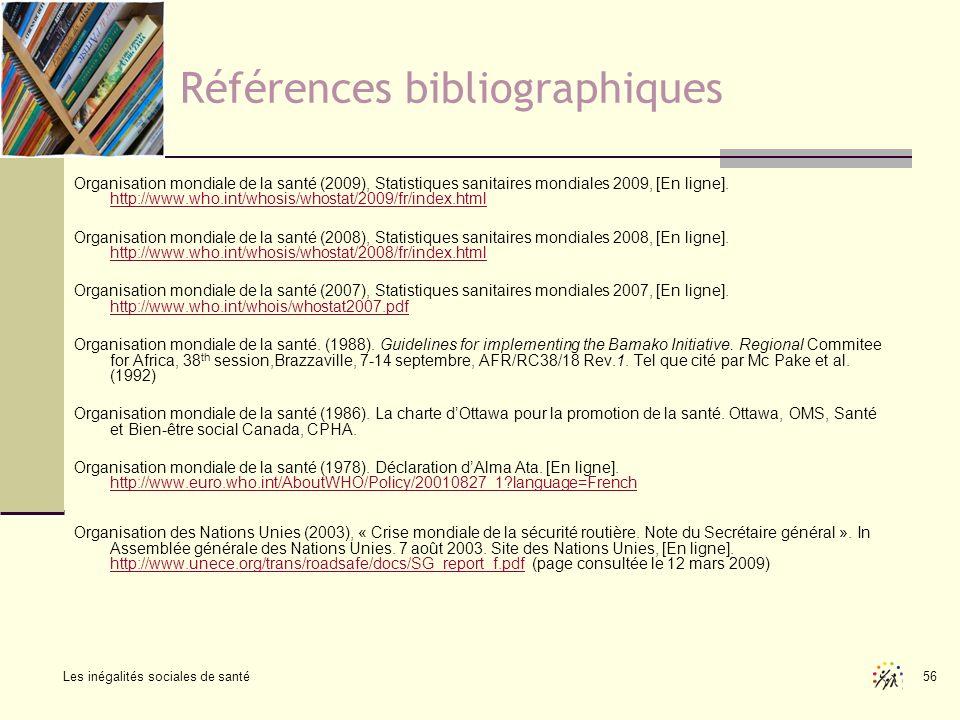 Les inégalités sociales de santé 56 Références bibliographiques Organisation mondiale de la santé (2009), Statistiques sanitaires mondiales 2009, [En