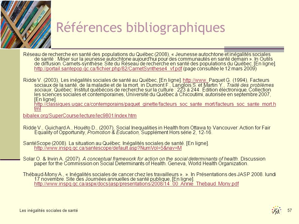 Les inégalités sociales de santé 57 Références bibliographiques Réseau de recherche en santé des populations du Québec (2008), « Jeunesse autochtone e
