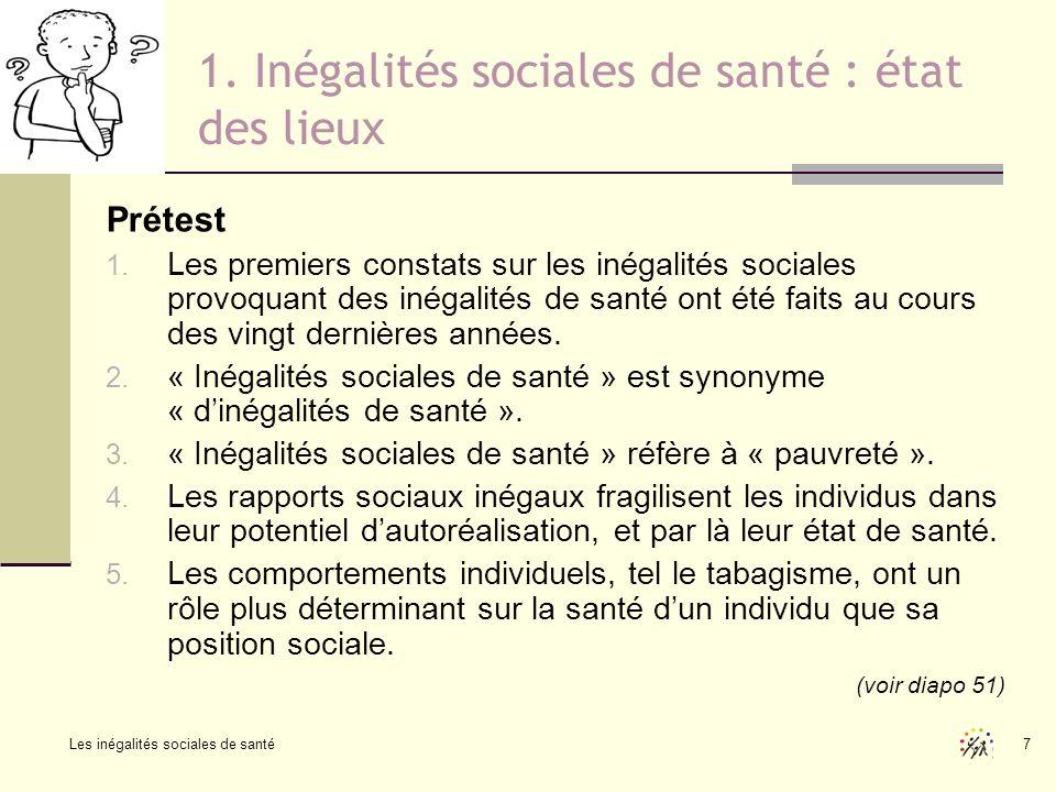 Les inégalités sociales de santé 7 Prétest 1. Les premiers constats sur les inégalités sociales provoquant des inégalités de santé ont été faits au co