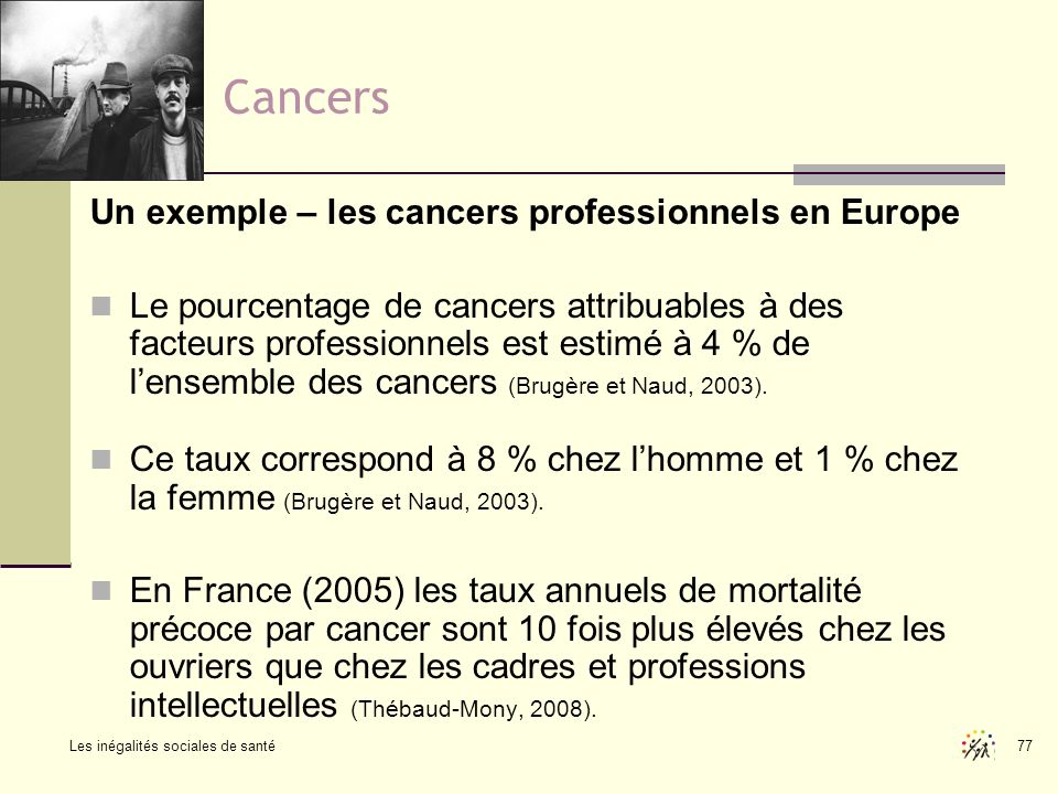 Les inégalités sociales de santé 77 Cancers Un exemple – les cancers professionnels en Europe Le pourcentage de cancers attribuables à des facteurs pr