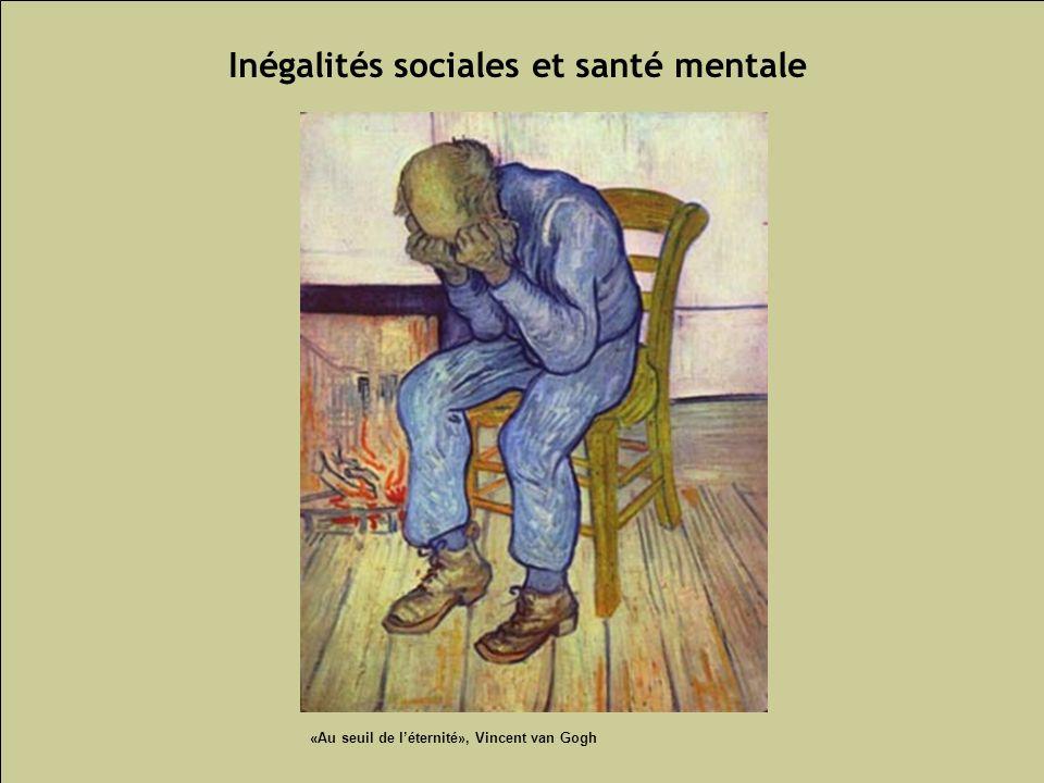 Les inégalités sociales de santé 95 Inégalités sociales et santé mentale «Au seuil de léternité», Vincent van Gogh