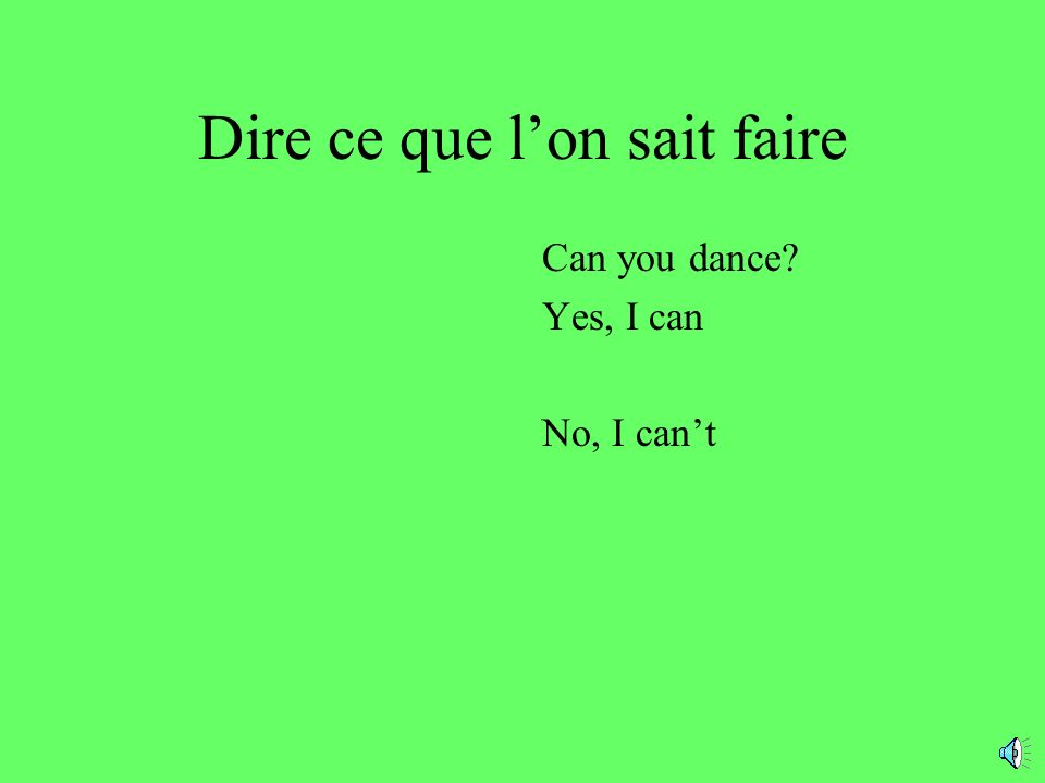 Dire ce que lon sait faire Can you dance? Yes, I can No, I cant