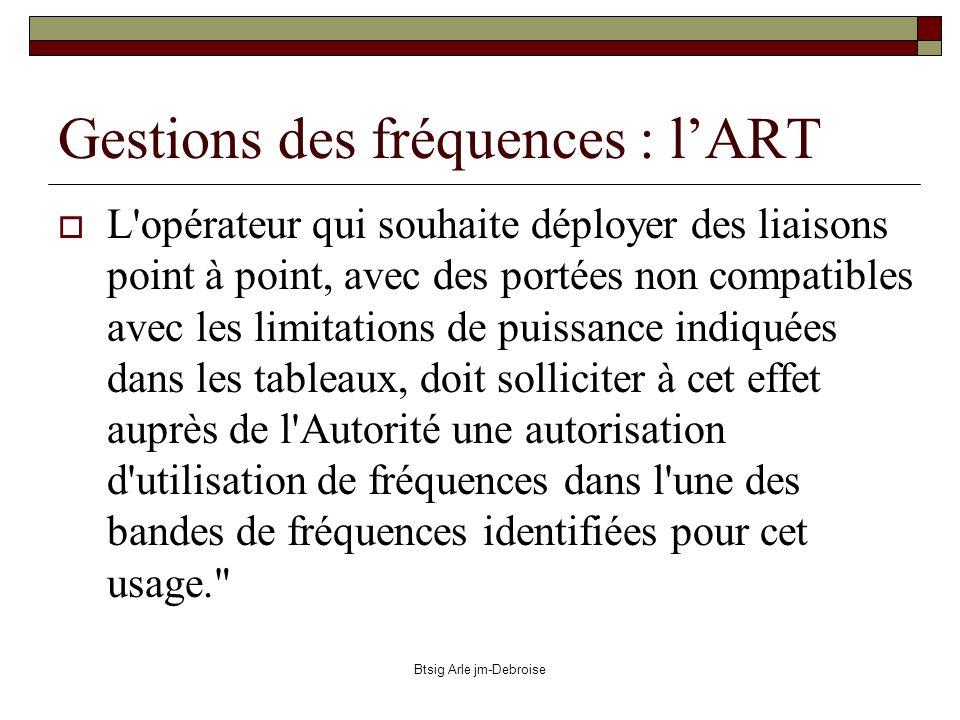 Btsig Arle jm-Debroise Règles de lART : fréquences et puissances Les puissances sont exprimées en PIRE : puissance isotrope rayonnée équivalente