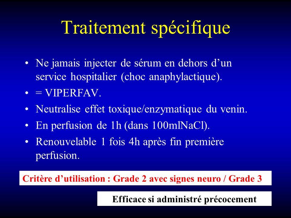 Traitement spécifique Ne jamais injecter de sérum en dehors dun service hospitalier (choc anaphylactique). = VIPERFAV. Neutralise effet toxique/enzyma