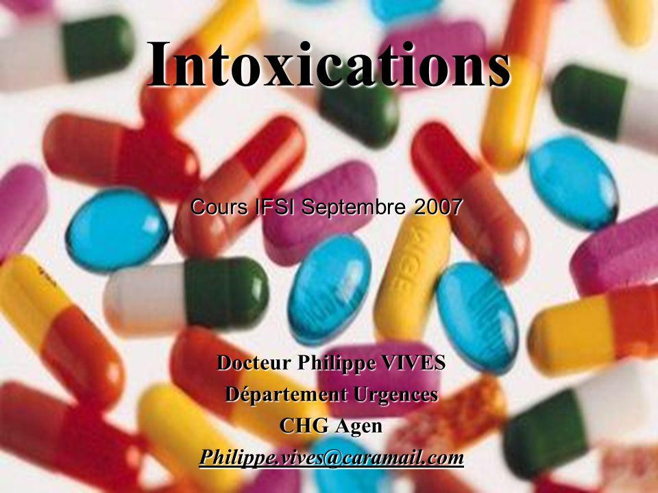 Intoxications Docteur Philippe VIVES Département Urgences CHG Agen Philippe.vives@caramail.com Cours IFSI Septembre 2007
