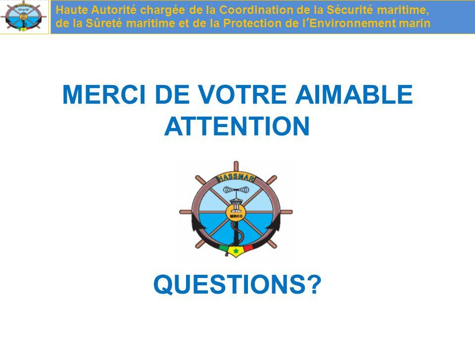 Haute Autorité chargée de la Coordination de la Sécurité maritime, de la Sûreté maritime et de la Protection de lEnvironnement marin MERCI DE VOTRE AIMABLE ATTENTION QUESTIONS?