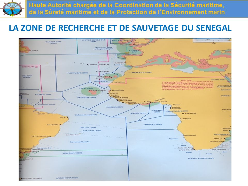 LA ZONE DE RECHERCHE ET DE SAUVETAGE DU SENEGAL Haute Autorité chargée de la Coordination de la Sécurité maritime, de la Sûreté maritime et de la Protection de lEnvironnement marin