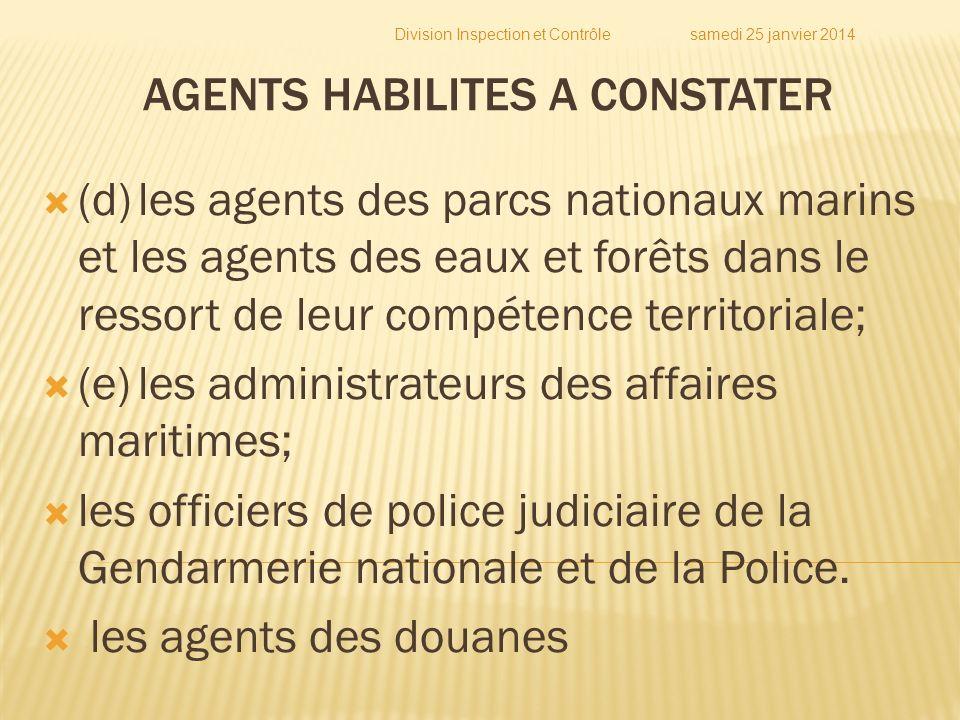 (d)les agents des parcs nationaux marins et les agents des eaux et forêts dans le ressort de leur compétence territoriale; (e)les administrateurs des