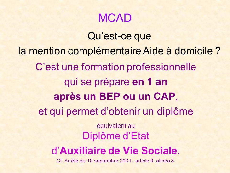 MCAD Cest une formation professionnelle qui se prépare en 1 an après un BEP ou un CAP, et qui permet dobtenir un diplôme équivalent au Diplôme dEtat d