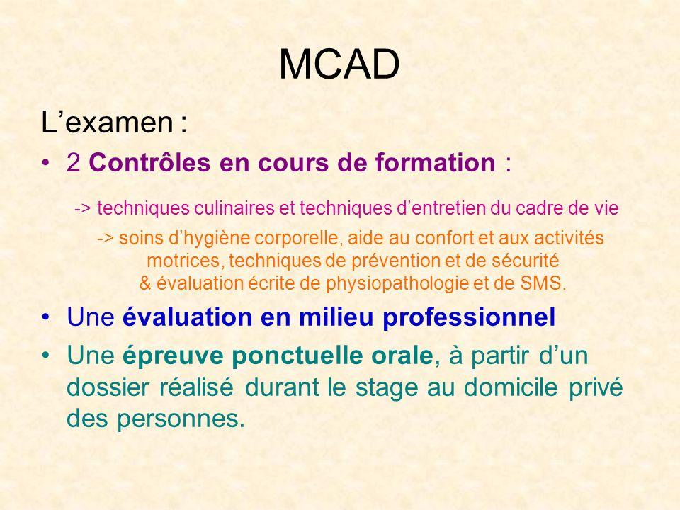 MCAD Lexamen : 2 Contrôles en cours de formation : -> techniques culinaires et techniques dentretien du cadre de vie -> soins dhygiène corporelle, aid