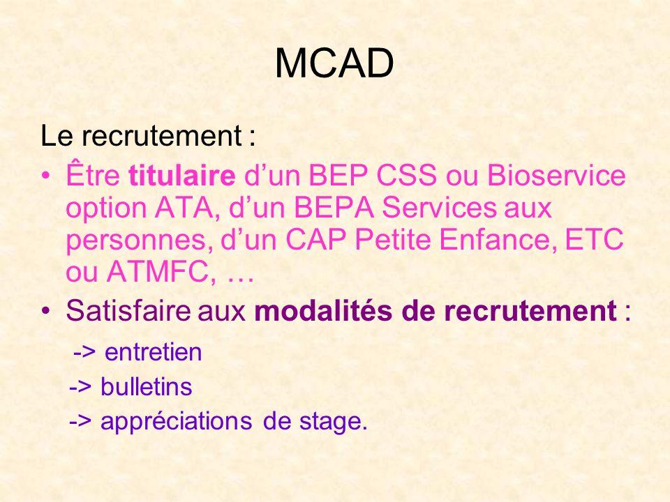 MCAD Le recrutement : Être titulaire dun BEP CSS ou Bioservice option ATA, dun BEPA Services aux personnes, dun CAP Petite Enfance, ETC ou ATMFC, … Sa