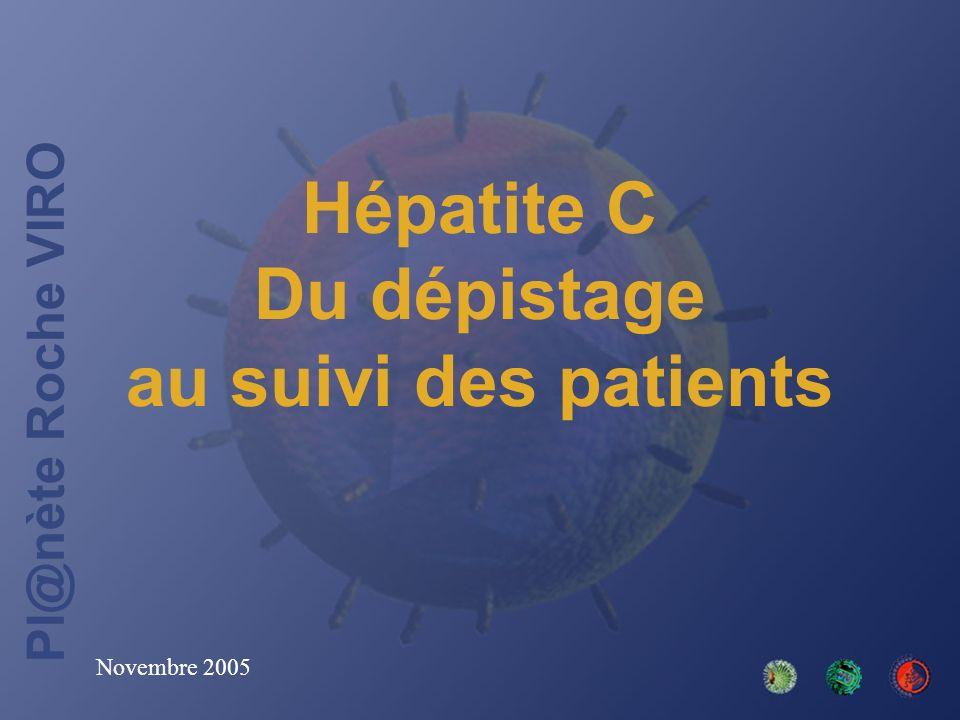 Pl@nète Roche VIRO Hépatite C Du dépistage au suivi des patients Novembre 2005