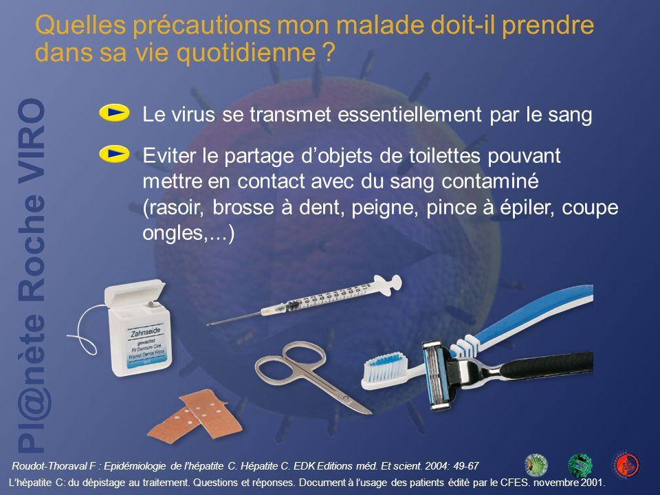 Pl@nète Roche VIRO Le virus se transmet essentiellement par le sang Eviter le partage dobjets de toilettes pouvant mettre en contact avec du sang cont