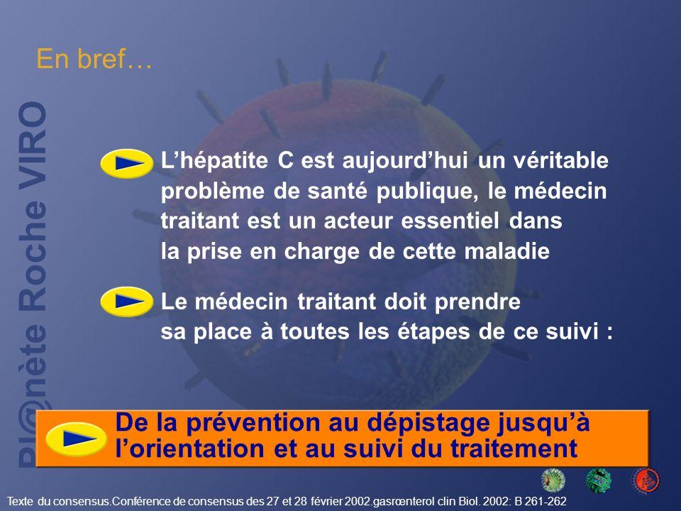 Pl@nète Roche VIRO En bref… De la prévention au dépistage jusquà lorientation et au suivi du traitement Lhépatite C est aujourdhui un véritable problè