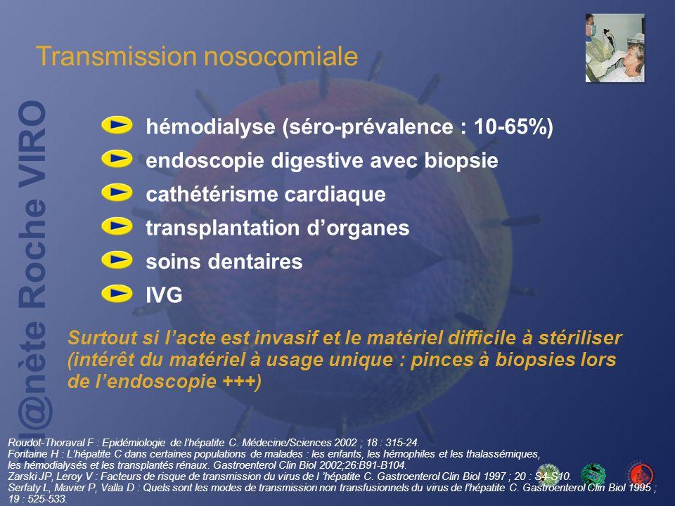 Pl@nète Roche VIRO Roudot-Thoraval F : Epidémiologie de lhépatite C. Médecine/Sciences 2002 ; 18 : 315-24. Fontaine H : Lhépatite C dans certaines pop