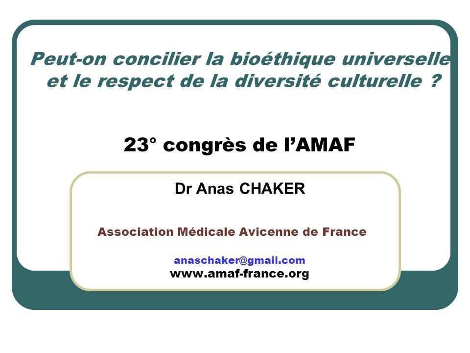 Peut-on concilier la bioéthique universelle et le respect de la diversité culturelle ? 23° congrès de lAMAF Dr Anas CHAKER Association Médicale Avicen