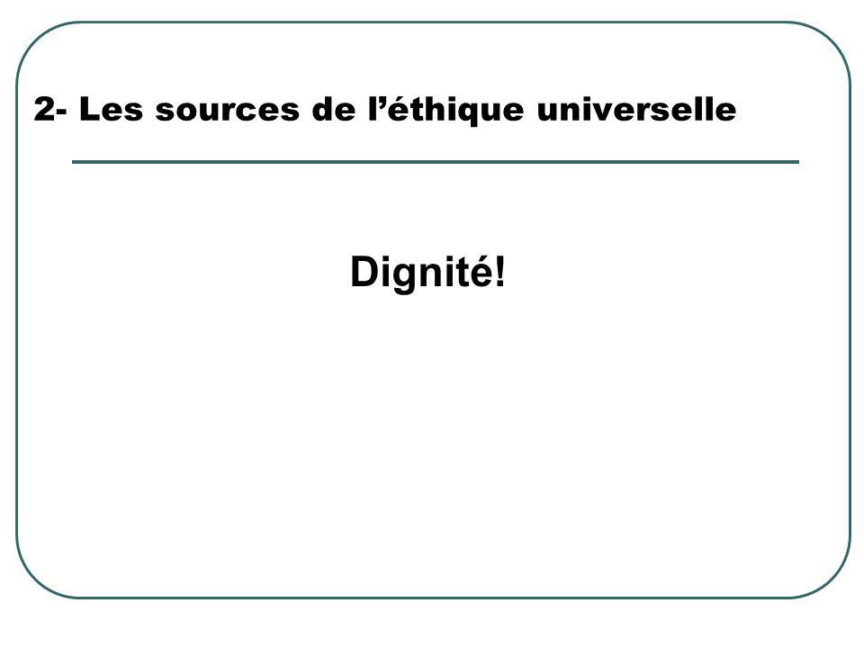 2- Les sources de léthique universelle Dignité!