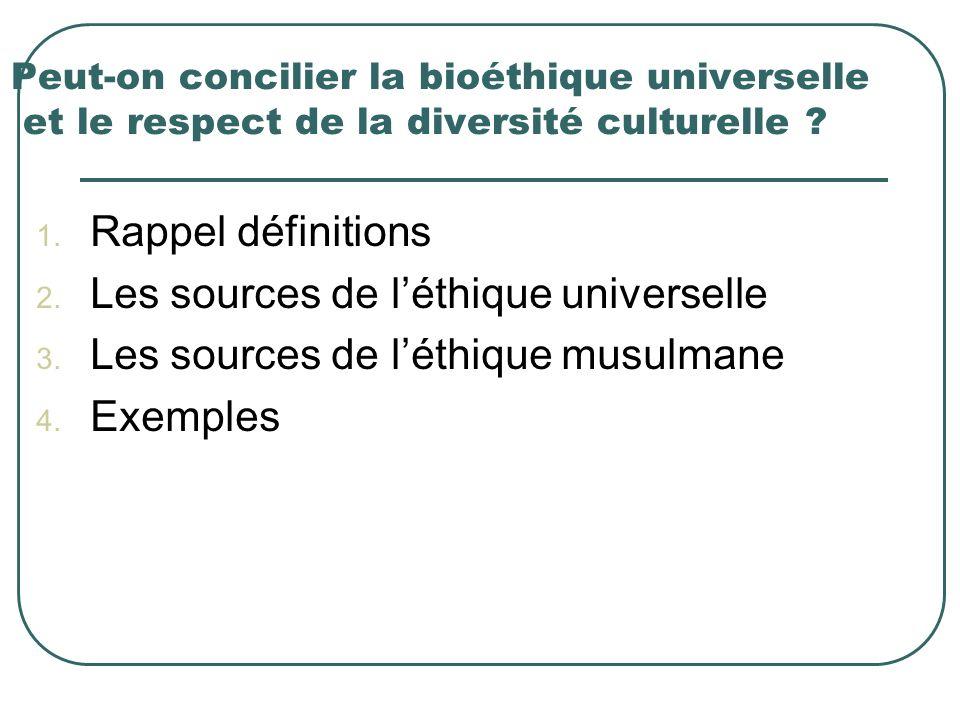 Peut-on concilier la bioéthique universelle et le respect de la diversité culturelle ? 1. Rappel définitions 2. Les sources de léthique universelle 3.