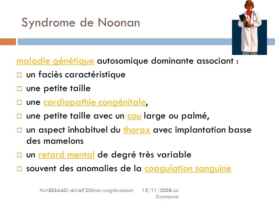 Syndrome de Noonan N.MESSAADI -AMAF 20ème congrès annuel 15/11/2008. La Courneuve maladie génétiquemaladie génétique autosomique dominante associant :