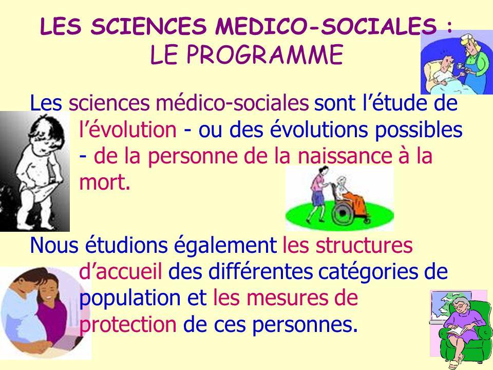 LES SCIENCES MEDICO-SOCIALES : LE PROGRAMME Les sciences médico-sociales sont létude de lévolution - ou des évolutions possibles - de la personne de l