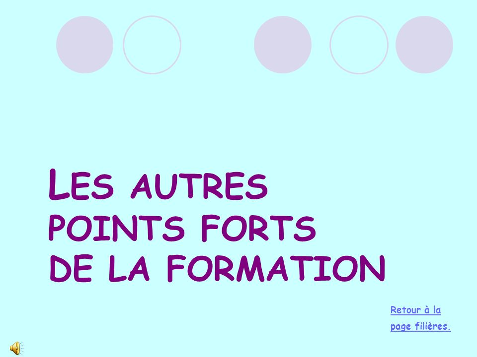 L ES AUTRES POINTS FORTS DE LA FORMATION Retour à la page filières.