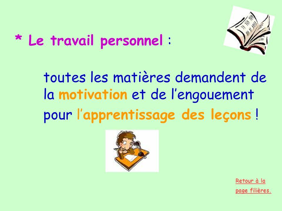 * Le travail personnel : toutes les matières demandent de la motivation et de lengouement pour lapprentissage des leçons ! Retour à la page filières.