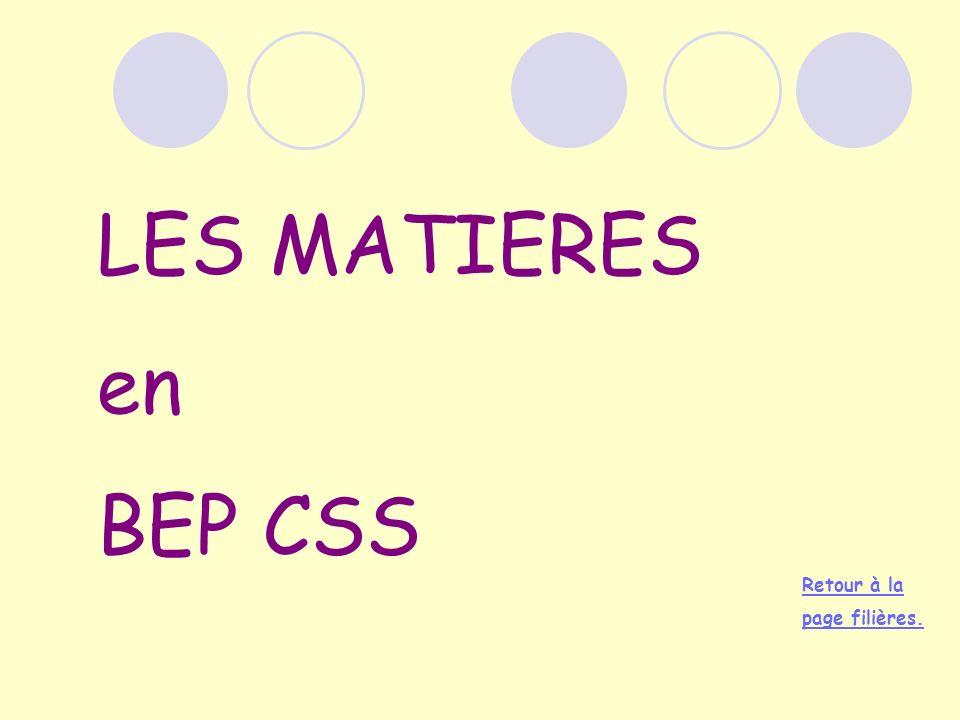 LES MATIERES en BEP CSS Retour à la page filières.