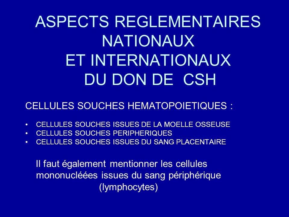 ASPECTS REGLEMENTAIRES NATIONAUX ET INTERNATIONAUX DU DON DE CSH CELLULES SOUCHES HEMATOPOIETIQUES : CELLULES SOUCHES ISSUES DE LA MOELLE OSSEUSE CELL