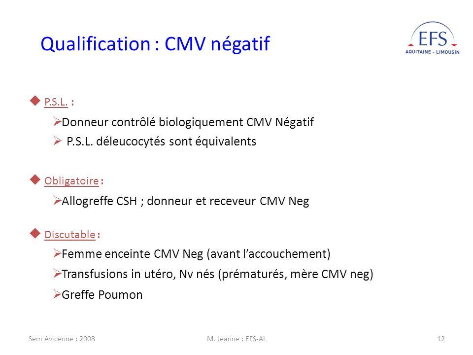 Sem Avicenne ; 2008M. Jeanne ; EFS-AL12 Obligatoire : Allogreffe CSH ; donneur et receveur CMV Neg Discutable : Femme enceinte CMV Neg (avant laccouch