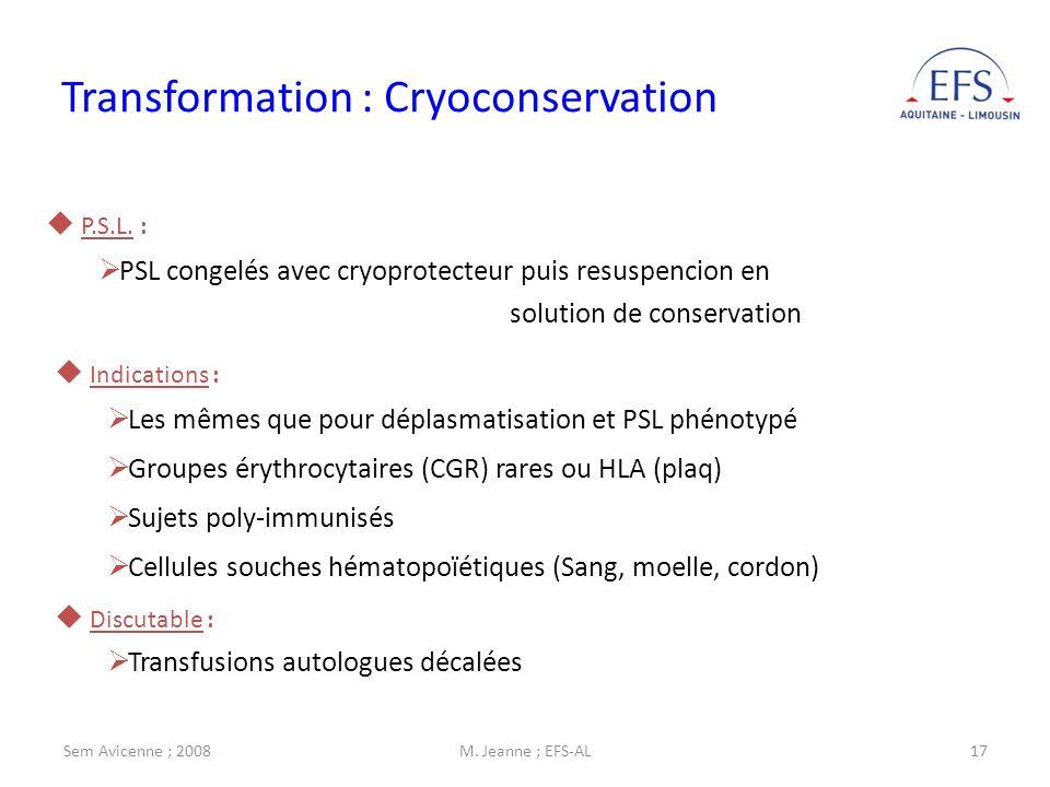 Sem Avicenne ; 2008M. Jeanne ; EFS-AL17 Transformation : Cryoconservation P.S.L. : PSL congelés avec cryoprotecteur puis resuspencion en solution de c
