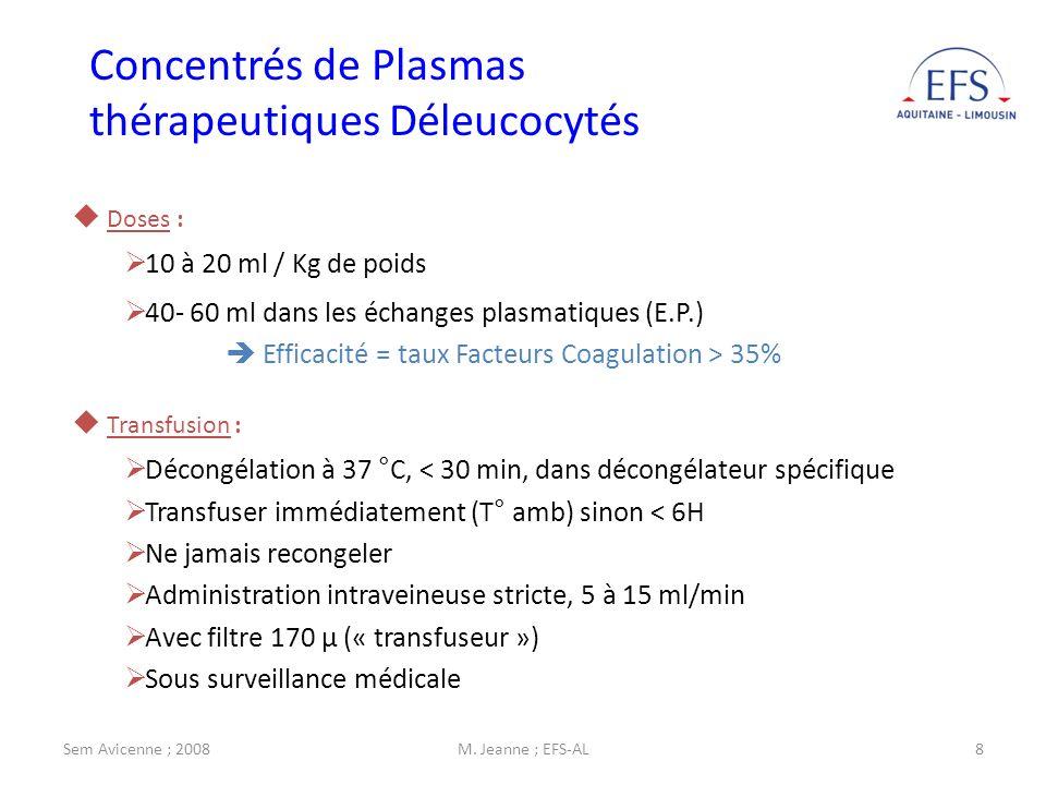 Sem Avicenne ; 2008M. Jeanne ; EFS-AL8 Concentrés de Plasmas thérapeutiques Déleucocytés Doses : 10 à 20 ml / Kg de poids 40- 60 ml dans les échanges