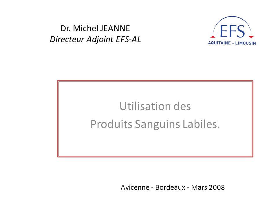 Dr. Michel JEANNE Directeur Adjoint EFS-AL Utilisation des Produits Sanguins Labiles. Avicenne - Bordeaux - Mars 2008