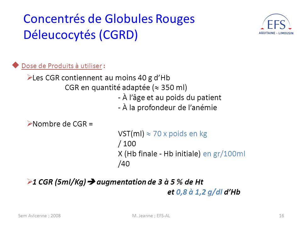 Sem Avicenne ; 2008M. Jeanne ; EFS-AL16 Concentrés de Globules Rouges Déleucocytés (CGRD) Dose de Produits à utiliser : Les CGR contiennent au moins 4
