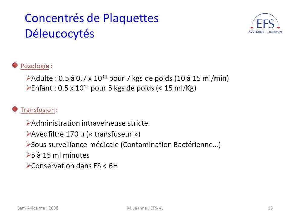 Sem Avicenne ; 2008M. Jeanne ; EFS-AL15 Posologie : Adulte : 0.5 à 0.7 x 10 11 pour 7 kgs de poids (10 à 15 ml/min) Enfant : 0.5 x 10 11 pour 5 kgs de