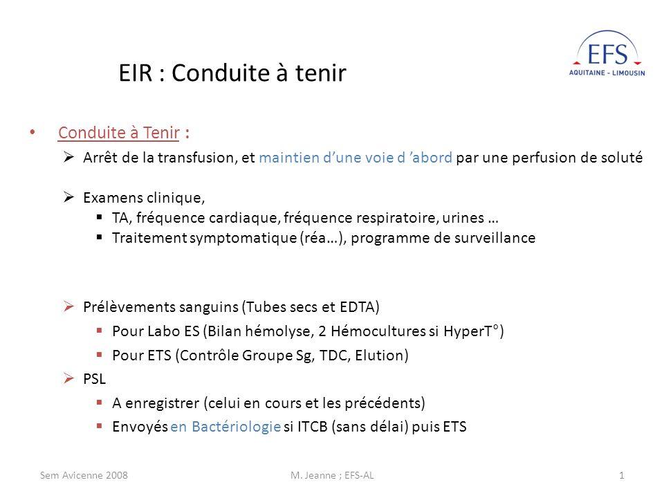 Sem Avicenne 2008M. Jeanne ; EFS-AL1 Conduite à Tenir : Arrêt de la transfusion, et maintien dune voie d abord par une perfusion de soluté Examens cli