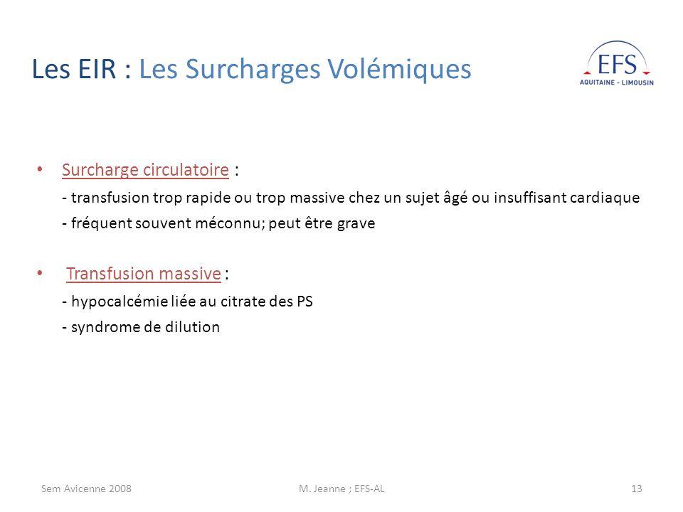Sem Avicenne 2008M. Jeanne ; EFS-AL13 Surcharge circulatoire : - transfusion trop rapide ou trop massive chez un sujet âgé ou insuffisant cardiaque -