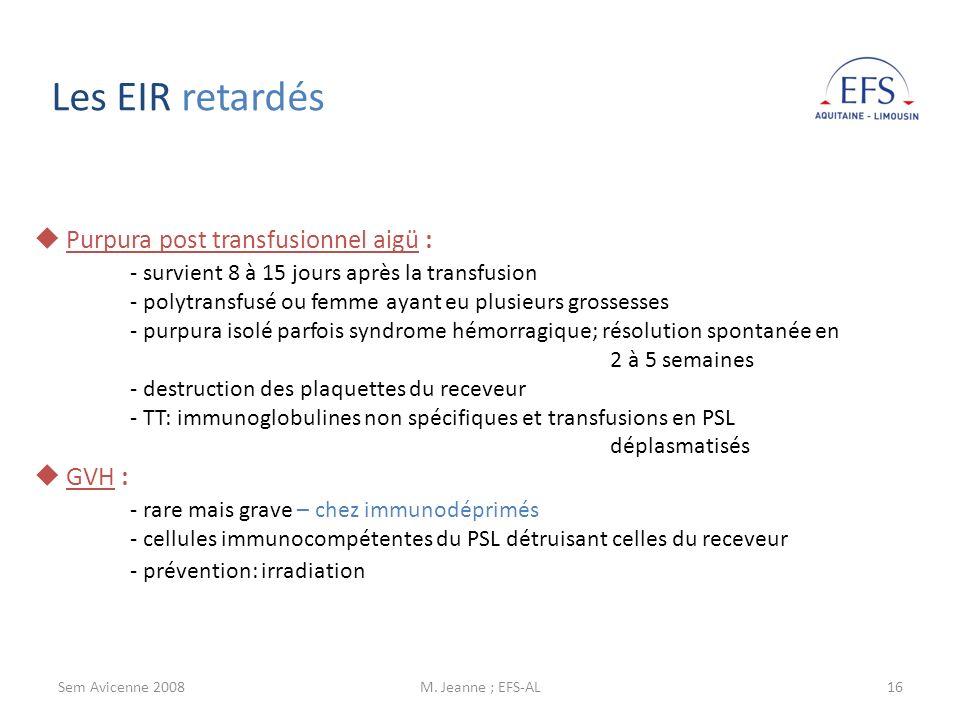 Sem Avicenne 2008M. Jeanne ; EFS-AL16 Purpura post transfusionnel aigü : - survient 8 à 15 jours après la transfusion - polytransfusé ou femme ayant e