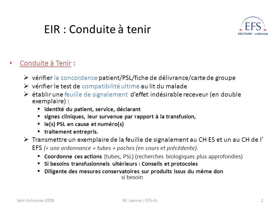 Sem Avicenne 2008M. Jeanne ; EFS-AL2 EIR : Conduite à tenir Conduite à Tenir : vérifier la concordance patient/PSL/fiche de délivrance/carte de groupe