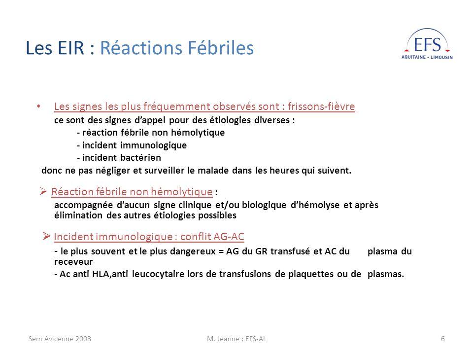 Sem Avicenne 2008M. Jeanne ; EFS-AL6 Les signes les plus fréquemment observés sont : frissons-fièvre ce sont des signes dappel pour des étiologies div