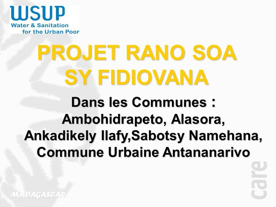 PROJET RANO SOA SY FIDIOVANA MADAGASCAR Dans les Communes : Ambohidrapeto, Alasora, Ankadikely Ilafy,Sabotsy Namehana, Commune Urbaine Antananarivo