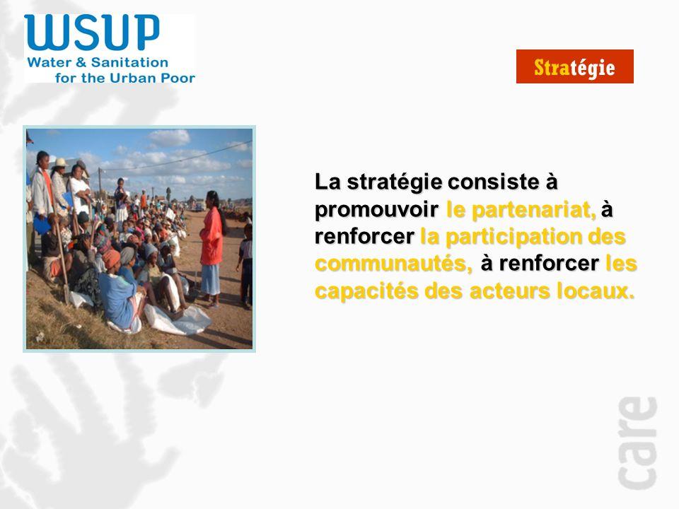 Stratégie La stratégie consiste à promouvoir le partenariat, à renforcer la participation des communautés, à renforcer les capacités des acteurs locaux.