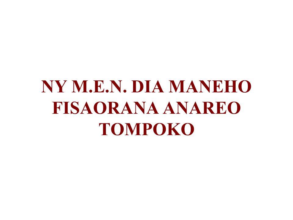 NY M.E.N. DIA MANEHO FISAORANA ANAREO TOMPOKO