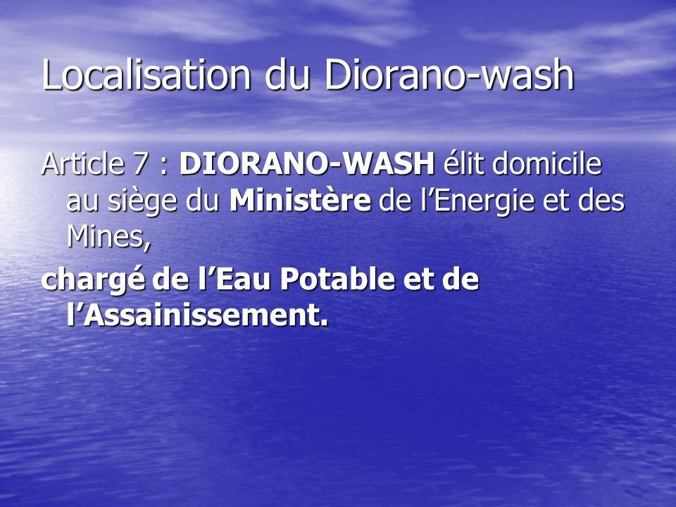 Localisation du Diorano-wash Article 7 : DIORANO-WASH élit domicile au siège du Ministère de lEnergie et des Mines, chargé de lEau Potable et de lAssainissement.