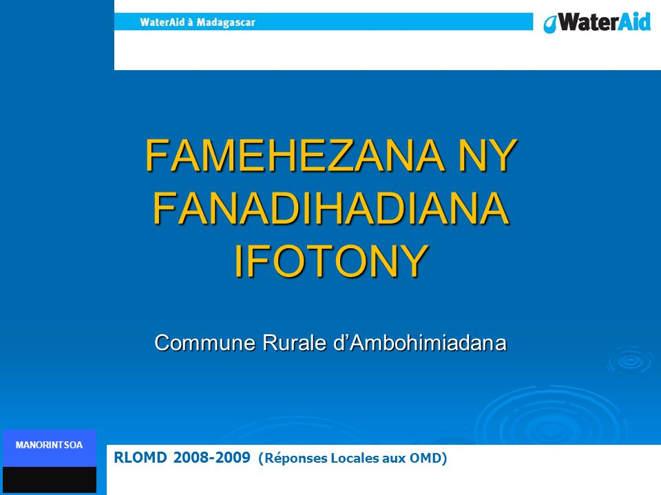 FEHINY FOKONTANYMponina FAHANTR ANA% RANO % LAVA- PIRINGA FAHAZAR ANA (LMS) FAHAZARA NA (WC) Amberobe175613%37%0%3%60% Ambodivato84822%47%0%1%60% Ambohimahitsy137312%25%0%2%65% Ambohimiadana I42222%35%0%6%75% Ambohimiadana II57502%21%0%8%70% Andrere32775%12%0%1%50% Ankazomaintso81937%39%0%2%60% Antsahamasina176914%30%0%2%60% Antsahanatoby46972%65%0%1%55% Antsahandenda73111%30%0%1%60% Iharamalaza239212%37%0%1%65% Manandriana111249%14%0%2%75% Maroambika8745%37%0%2%65% Miadamanjaka163113%10%0%3%70% Miadampahonina176617%9%0%2%65% Soavinandriana87240%28%0%2%60% Tsaramasoandro68410%25%0%2%60% Tsaramiera120942%12%0%5%70% Tsarasaotra104533%100%50%4%75%