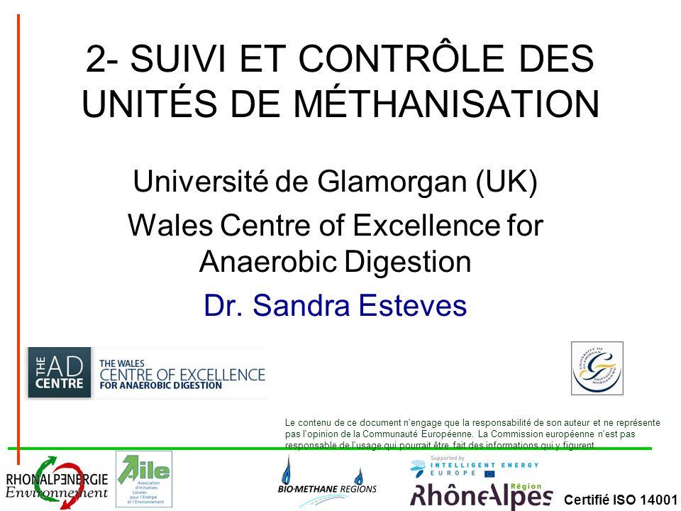 Certifié ISO 14001 2- SUIVI ET CONTRÔLE DES UNITÉS DE MÉTHANISATION Université de Glamorgan (UK) Wales Centre of Excellence for Anaerobic Digestion Dr