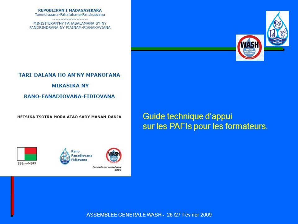 ASSEMBLEE GENERALE WASH - 26 /27 Fév rier 2009 Guide technique dappui sur les PAFIs pour les formateurs.