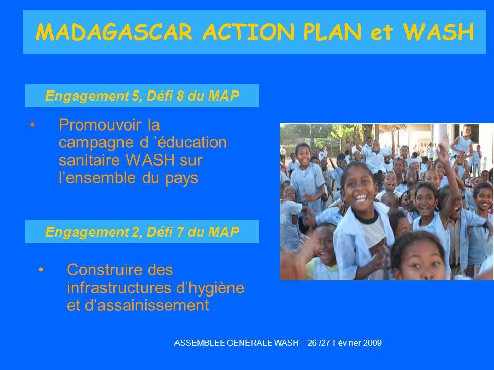 MADAGASCAR ACTION PLAN et WASH Promouvoir la campagne d éducation sanitaire WASH sur lensemble du pays ASSEMBLEE GENERALE WASH - 26 /27 Fév rier 2009