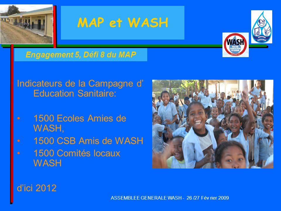 MAP et WASH Indicateurs de la Campagne d Education Sanitaire: 1500 Ecoles Amies de WASH, 1500 CSB Amis de WASH 1500 Comités locaux WASH dici 2012 ASSE